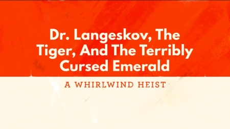 dr-langeskov-the-tiger-and-the-terribly-cursed-emerald-a-whirlwind-heist